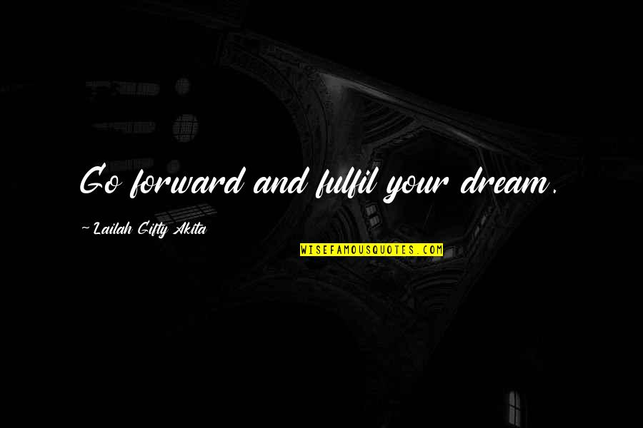 Realisation Quotes By Lailah Gifty Akita: Go forward and fulfil your dream.