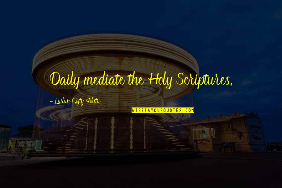Realisation Quotes By Lailah Gifty Akita: Daily mediate the Holy Scriptures.