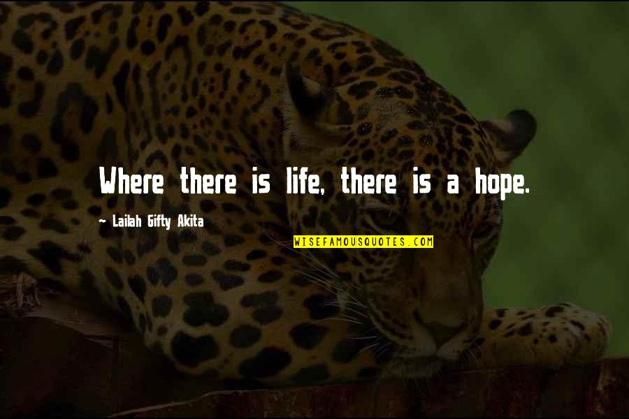 Realisation Quotes By Lailah Gifty Akita: Where there is life, there is a hope.