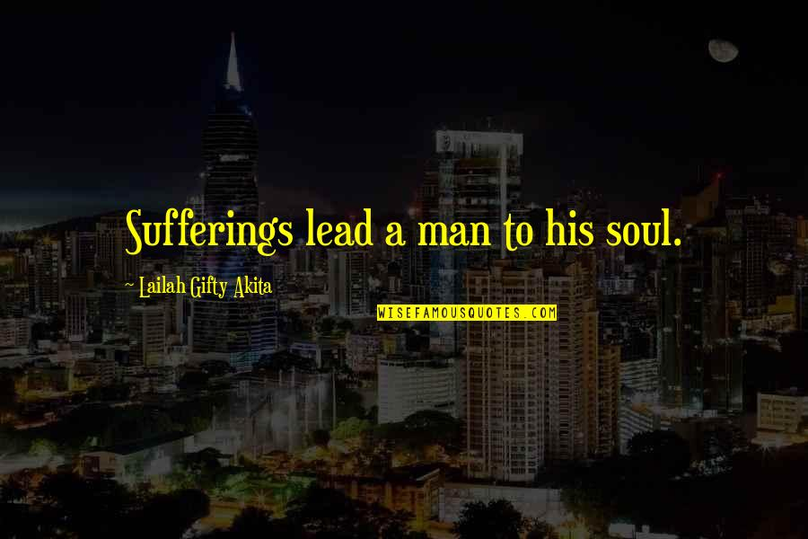 Realisation Quotes By Lailah Gifty Akita: Sufferings lead a man to his soul.