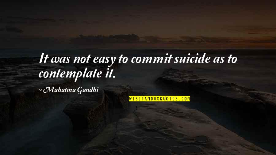 Realisation Quotes By Mahatma Gandhi: It was not easy to commit suicide as