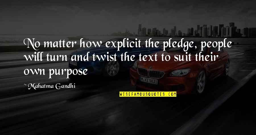 Realisation Quotes By Mahatma Gandhi: No matter how explicit the pledge, people will