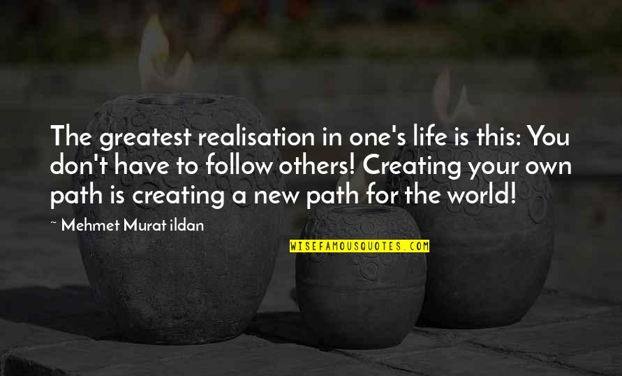 Realisation Quotes By Mehmet Murat Ildan: The greatest realisation in one's life is this: