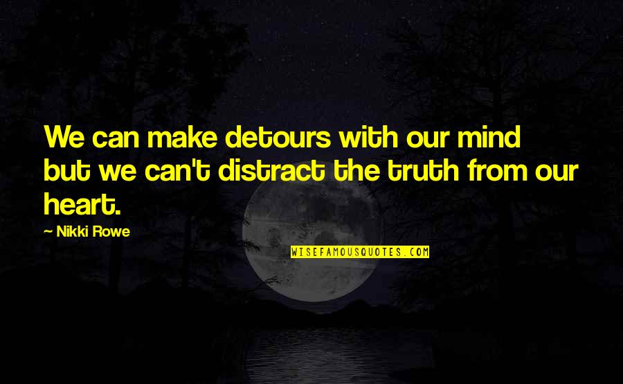 Realisation Quotes By Nikki Rowe: We can make detours with our mind but