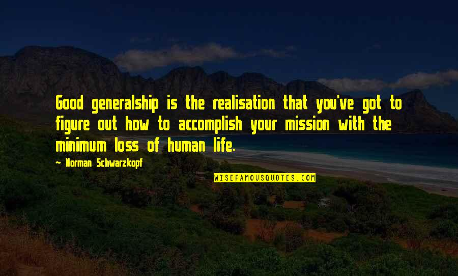 Realisation Quotes By Norman Schwarzkopf: Good generalship is the realisation that you've got