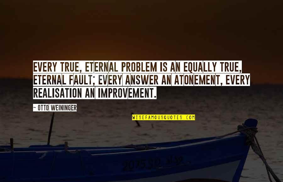 Realisation Quotes By Otto Weininger: Every true, eternal problem is an equally true,
