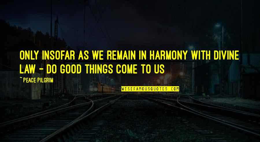Realisation Quotes By Peace Pilgrim: Only insofar as we remain in harmony with