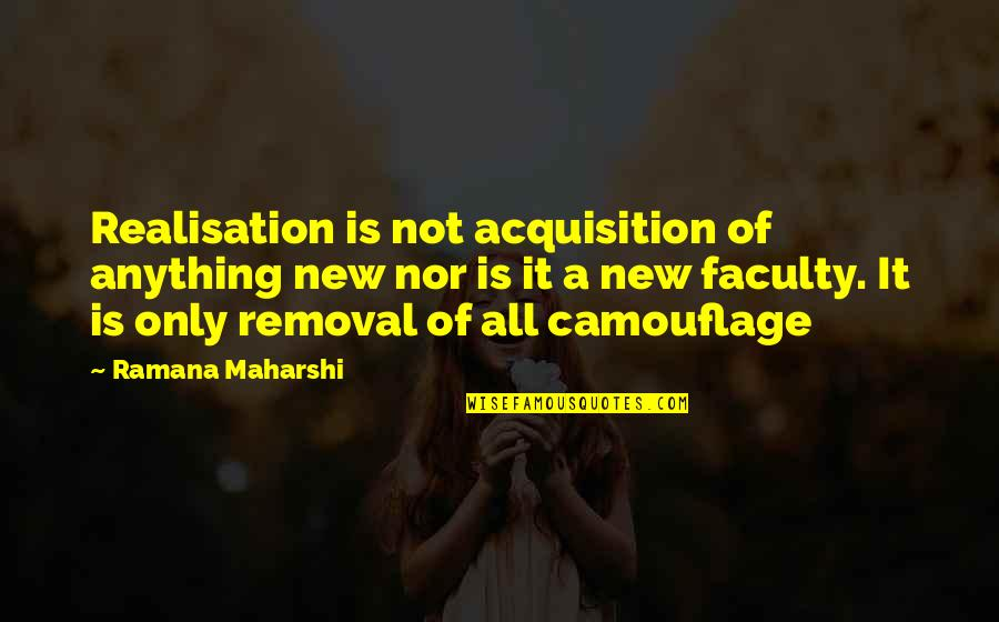 Realisation Quotes By Ramana Maharshi: Realisation is not acquisition of anything new nor