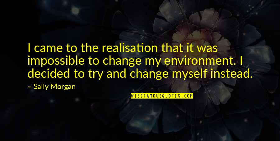 Realisation Quotes By Sally Morgan: I came to the realisation that it was