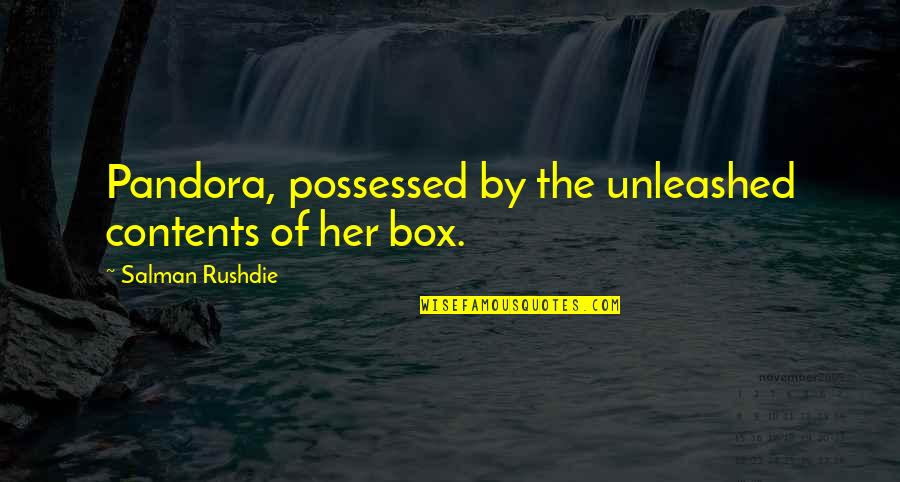 Realisation Quotes By Salman Rushdie: Pandora, possessed by the unleashed contents of her
