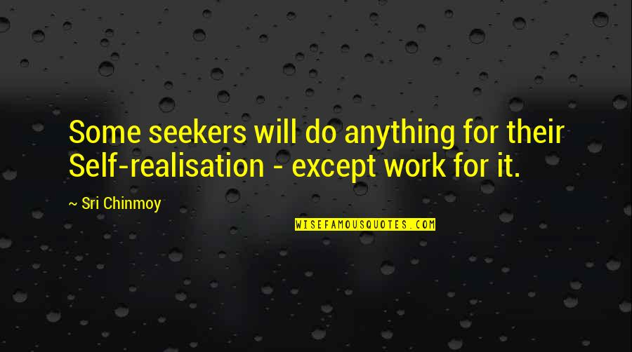 Realisation Quotes By Sri Chinmoy: Some seekers will do anything for their Self-realisation