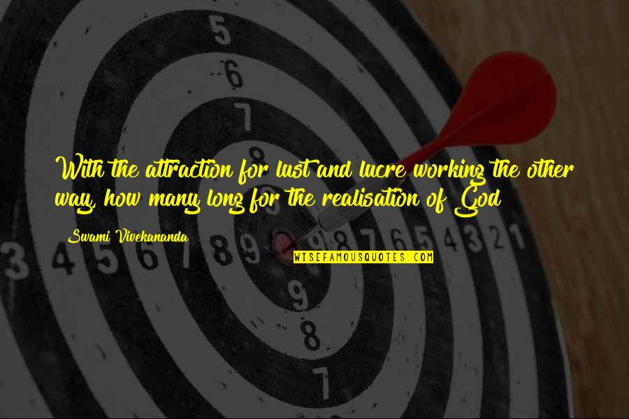 Realisation Quotes By Swami Vivekananda: With the attraction for lust and lucre working