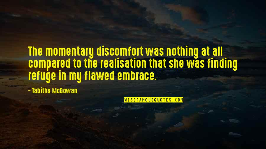 Realisation Quotes By Tabitha McGowan: The momentary discomfort was nothing at all compared