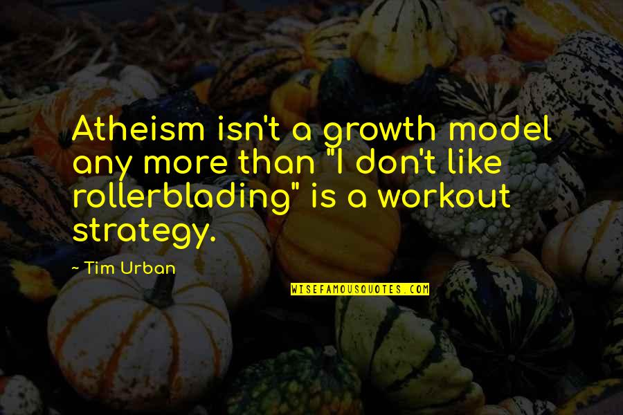 Realisation Quotes By Tim Urban: Atheism isn't a growth model any more than