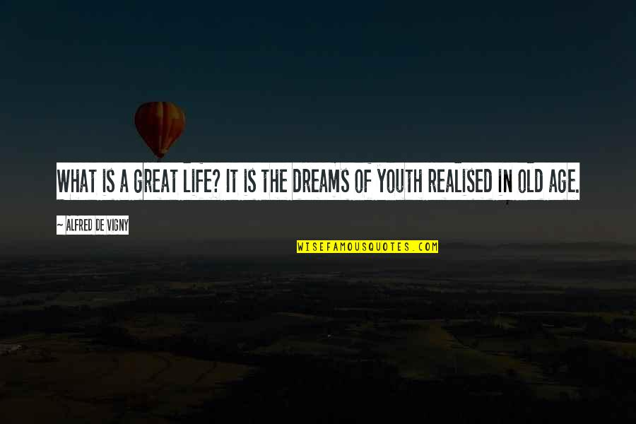 Realised Life Quotes By Alfred De Vigny: What is a great life? It is the