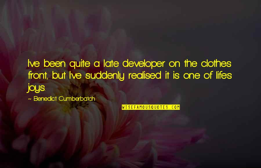 Realised Life Quotes By Benedict Cumberbatch: I've been quite a late developer on the