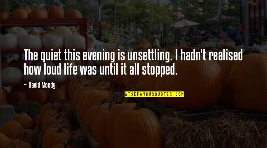 Realised Life Quotes By David Moody: The quiet this evening is unsettling. I hadn't