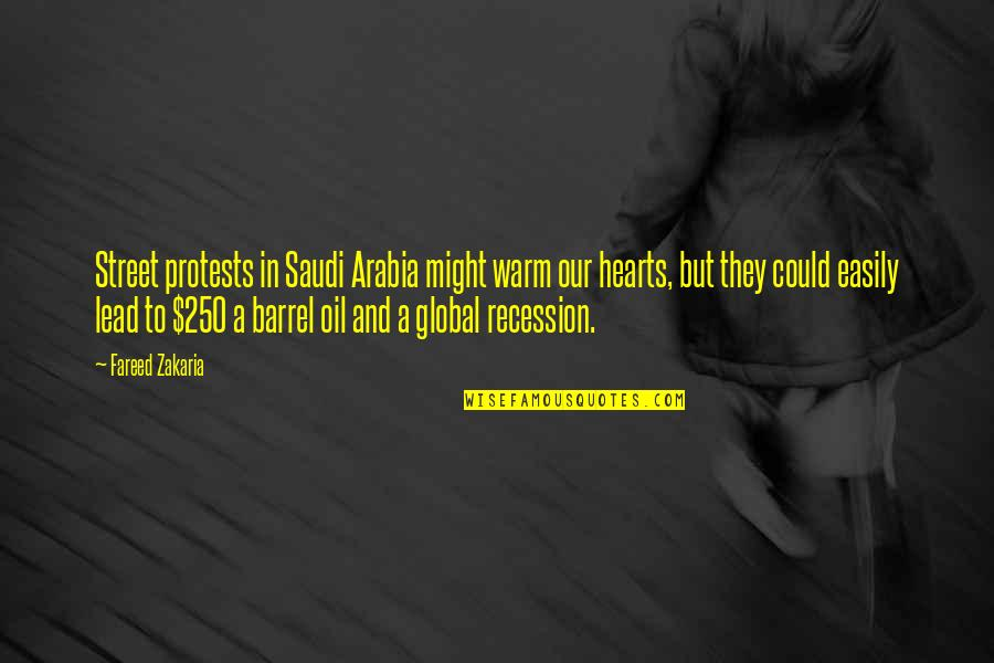 Realised Life Quotes By Fareed Zakaria: Street protests in Saudi Arabia might warm our