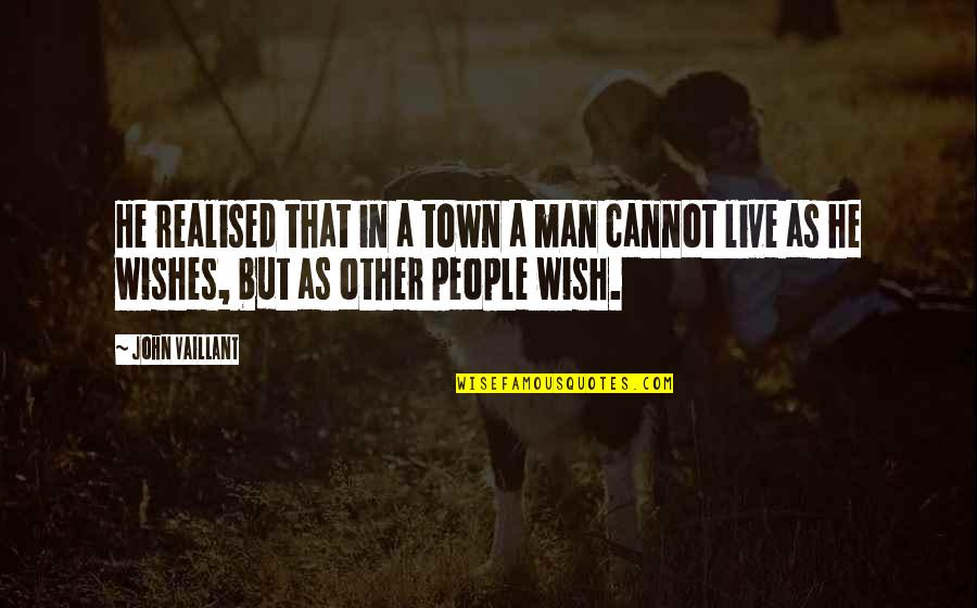Realised Life Quotes By John Vaillant: He realised that in a town a man
