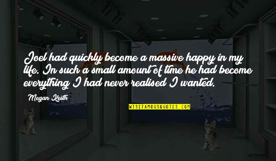 Realised Life Quotes By Megan Keith: Joel had quickly become a massive happy in
