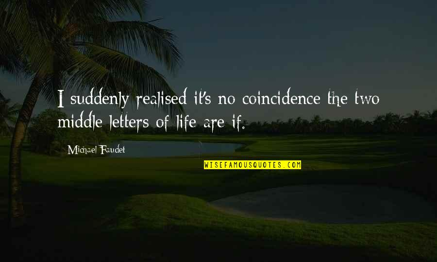 Realised Life Quotes By Michael Faudet: I suddenly realised it's no coincidence the two