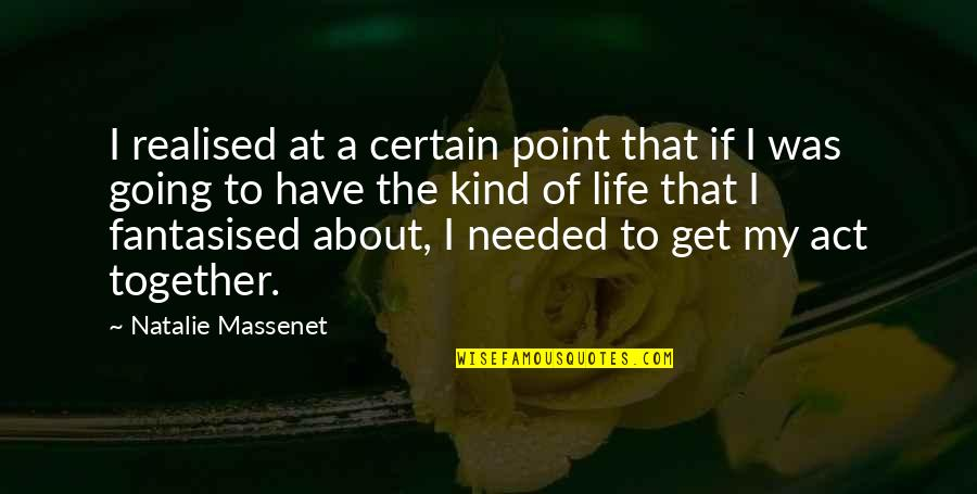 Realised Life Quotes By Natalie Massenet: I realised at a certain point that if