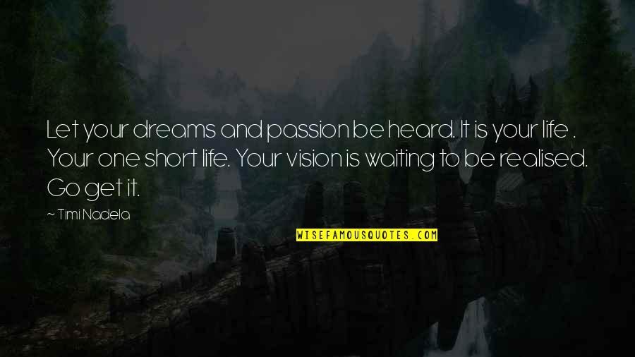 Realised Life Quotes By Timi Nadela: Let your dreams and passion be heard. It