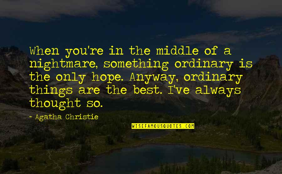 Reality And Dreams Quotes By Agatha Christie: When you're in the middle of a nightmare,