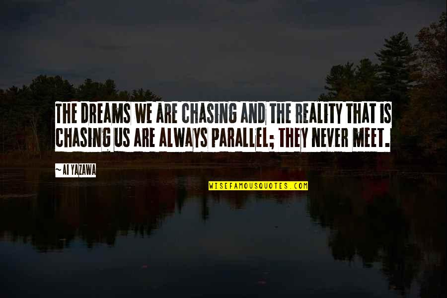 Reality And Dreams Quotes By Ai Yazawa: The dreams we are chasing and the reality