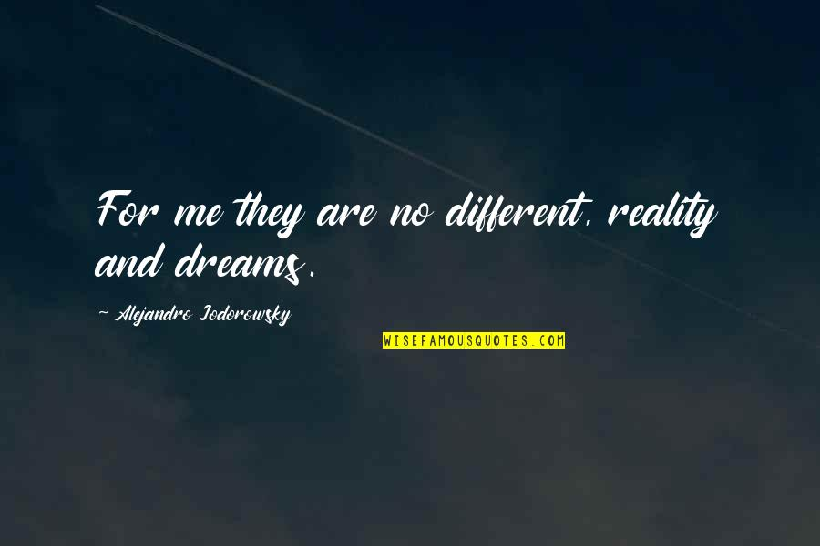 Reality And Dreams Quotes By Alejandro Jodorowsky: For me they are no different, reality and