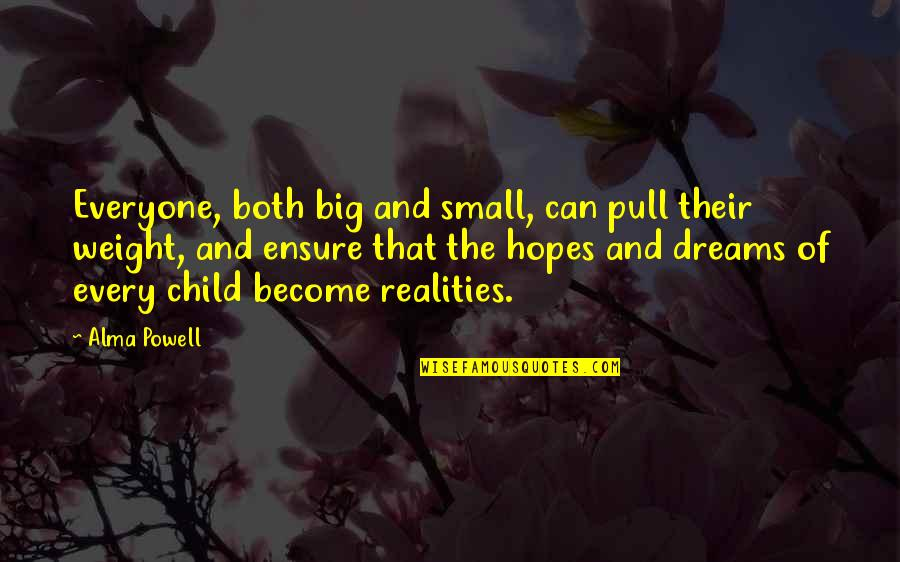 Reality And Dreams Quotes By Alma Powell: Everyone, both big and small, can pull their