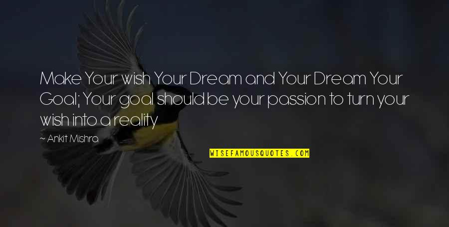 Reality And Dreams Quotes By Ankit Mishra: Make Your wish Your Dream and Your Dream