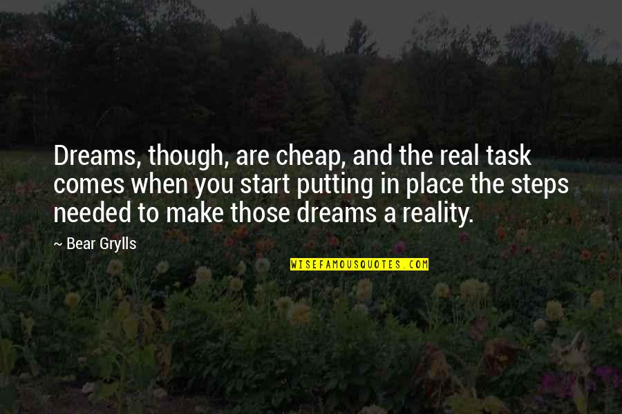 Reality And Dreams Quotes By Bear Grylls: Dreams, though, are cheap, and the real task