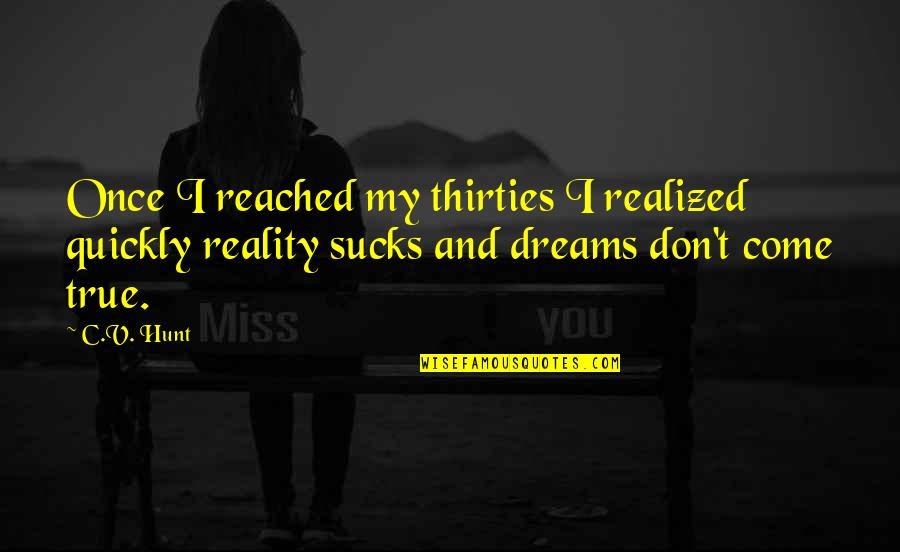 Reality And Dreams Quotes By C.V. Hunt: Once I reached my thirties I realized quickly