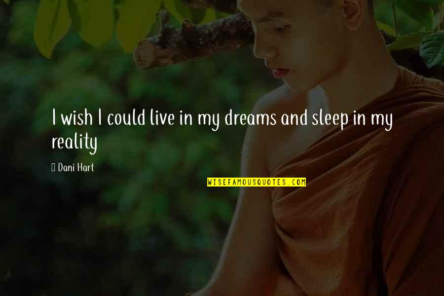 Reality And Dreams Quotes By Dani Hart: I wish I could live in my dreams