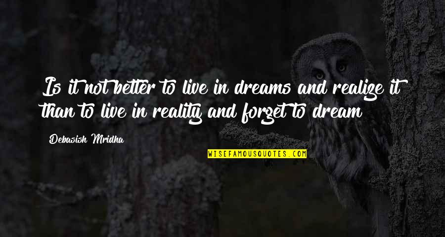 Reality And Dreams Quotes By Debasish Mridha: Is it not better to live in dreams