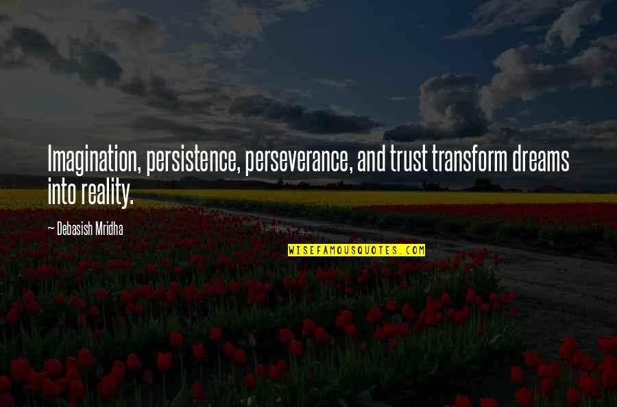Reality And Dreams Quotes By Debasish Mridha: Imagination, persistence, perseverance, and trust transform dreams into