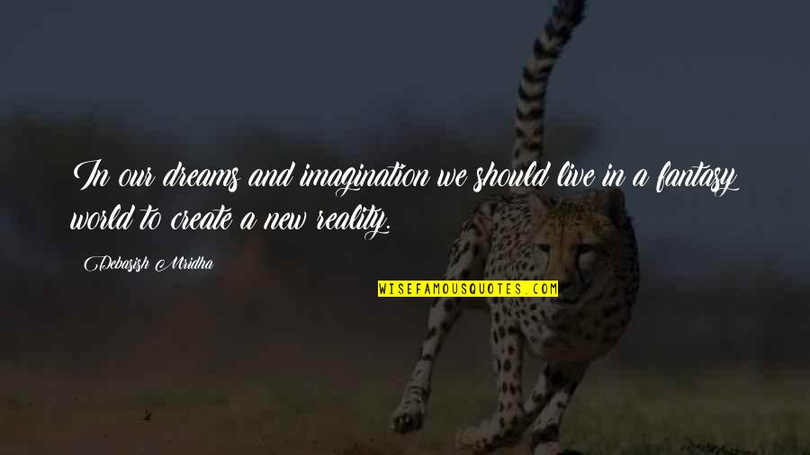 Reality And Dreams Quotes By Debasish Mridha: In our dreams and imagination we should live
