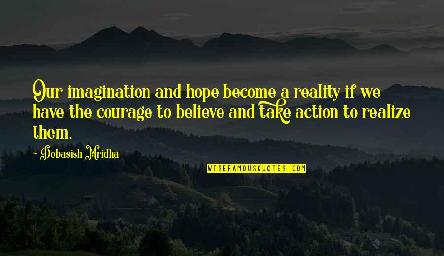 Reality And Dreams Quotes By Debasish Mridha: Our imagination and hope become a reality if
