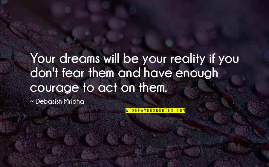 Reality And Dreams Quotes By Debasish Mridha: Your dreams will be your reality if you