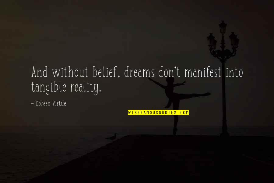Reality And Dreams Quotes By Doreen Virtue: And without belief, dreams don't manifest into tangible