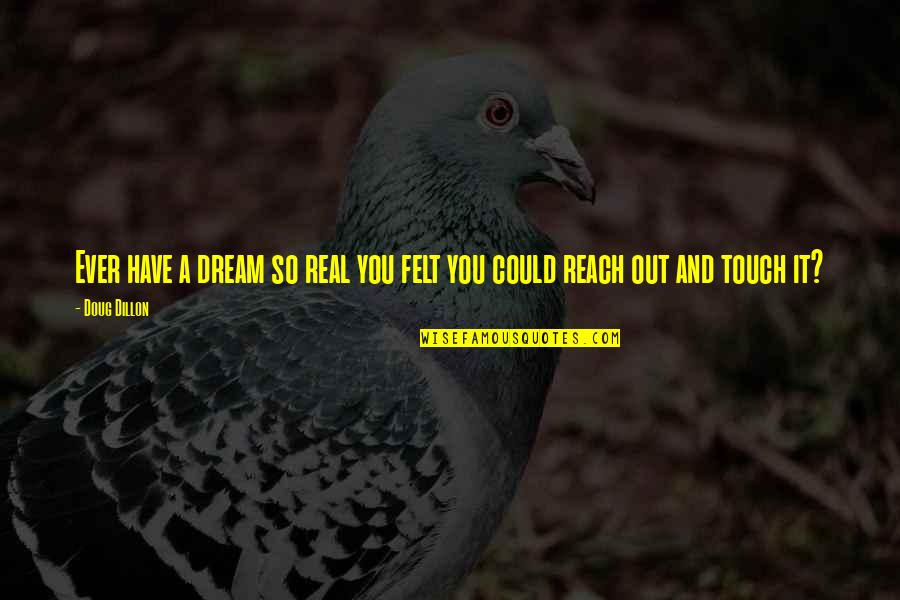 Reality And Dreams Quotes By Doug Dillon: Ever have a dream so real you felt