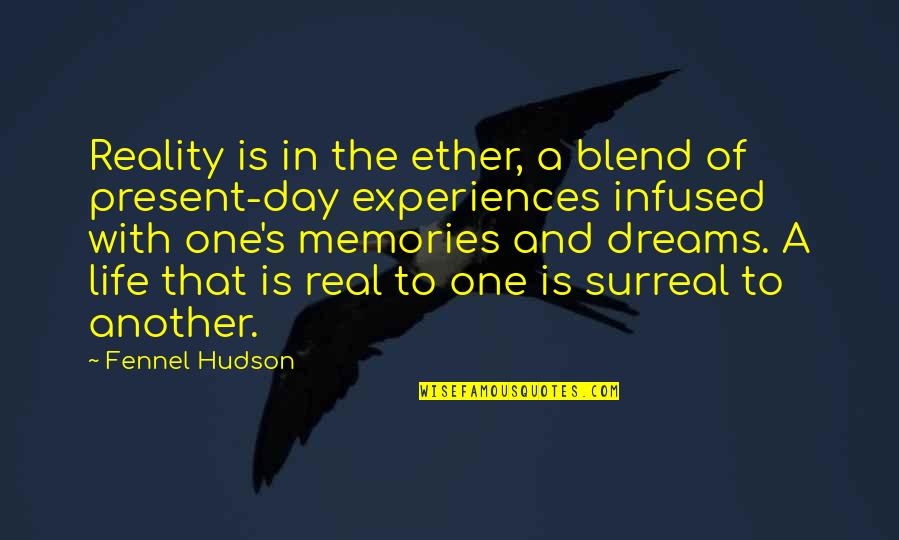 Reality And Dreams Quotes By Fennel Hudson: Reality is in the ether, a blend of