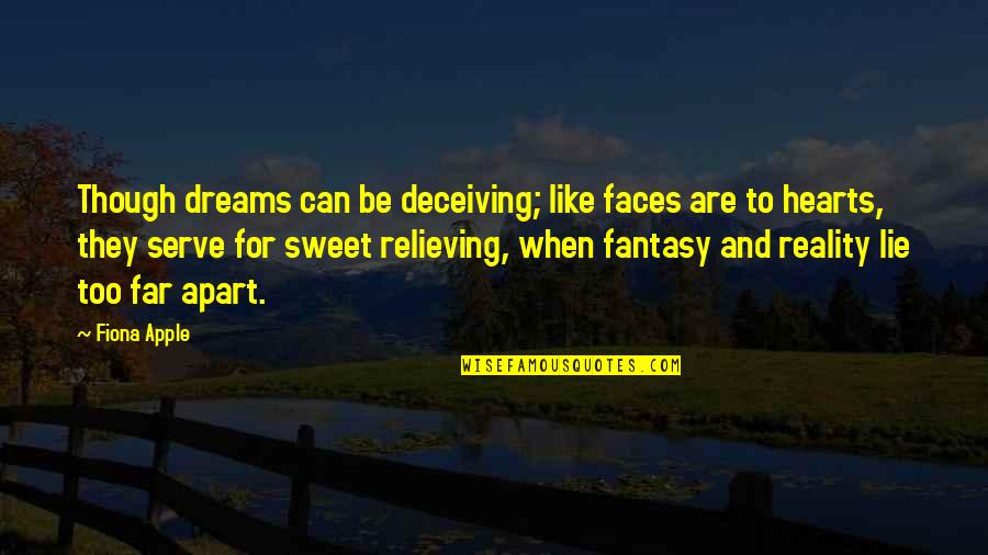 Reality And Dreams Quotes By Fiona Apple: Though dreams can be deceiving; like faces are