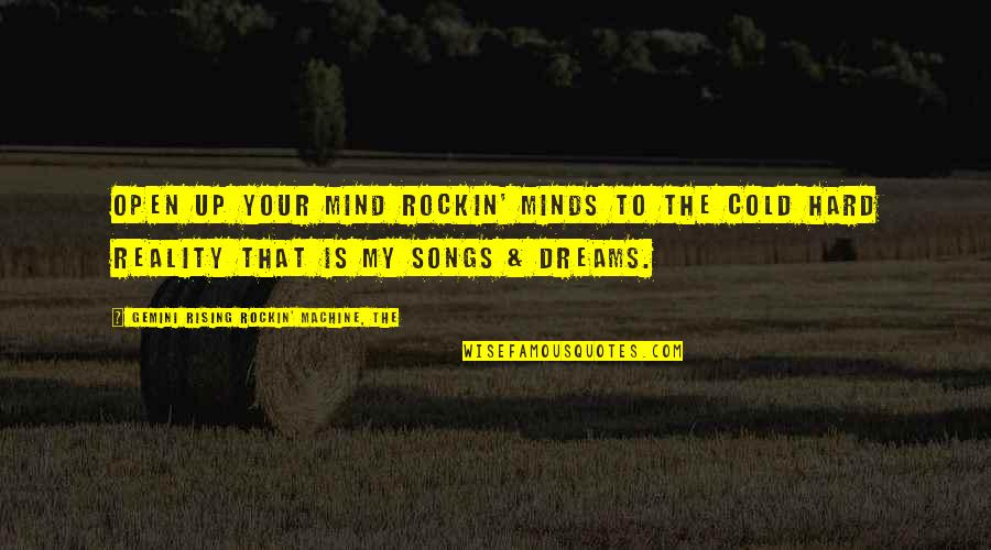 Reality And Dreams Quotes By Gemini Rising Rockin' Machine, The: Open up your Mind Rockin' Minds to the