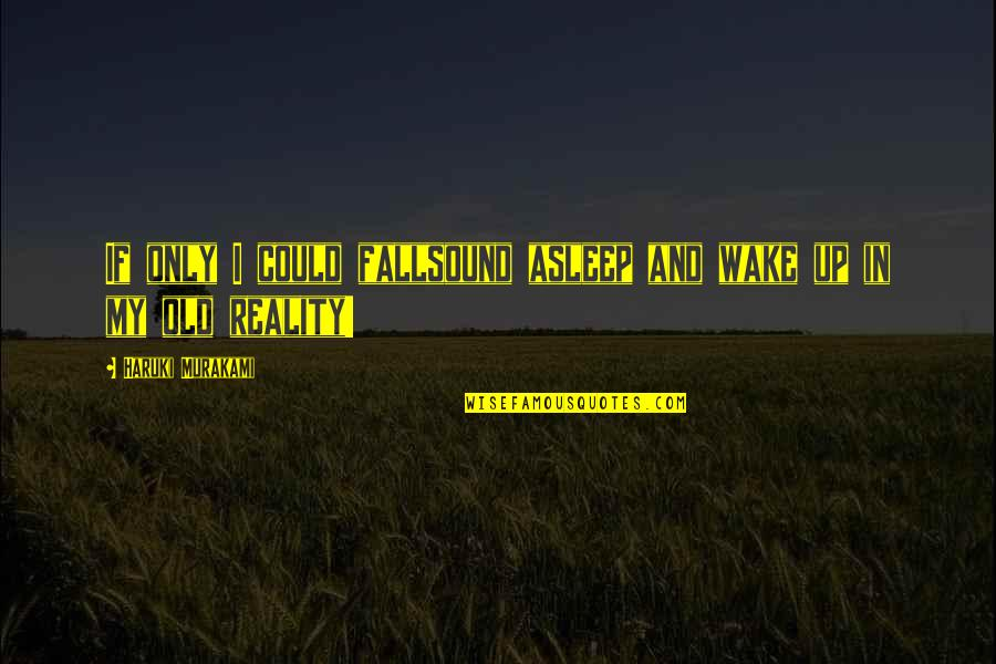 Reality And Dreams Quotes By Haruki Murakami: If only I could fallsound asleep and wake