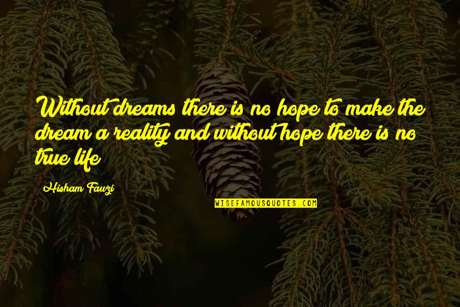 Reality And Dreams Quotes By Hisham Fawzi: Without dreams there is no hope to make