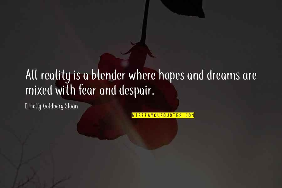Reality And Dreams Quotes By Holly Goldberg Sloan: All reality is a blender where hopes and