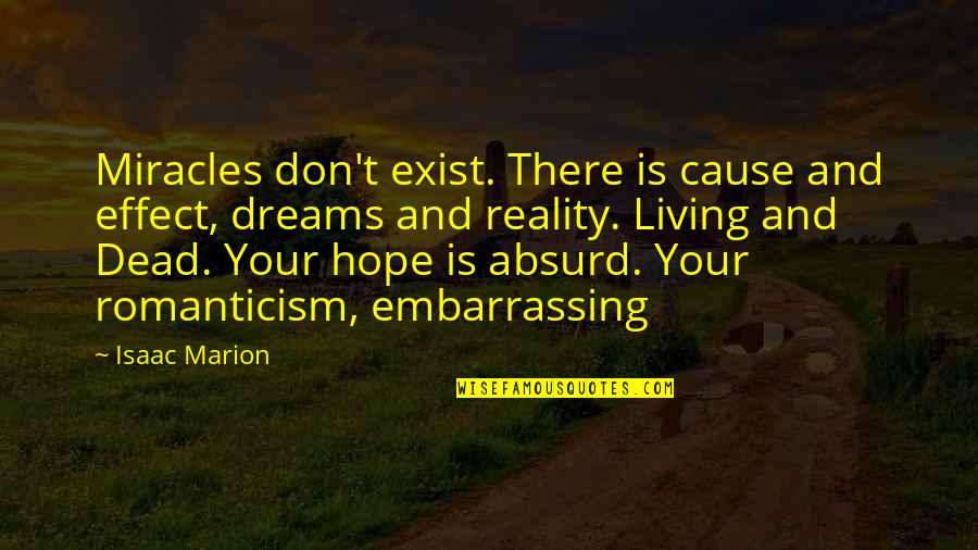 Reality And Dreams Quotes By Isaac Marion: Miracles don't exist. There is cause and effect,