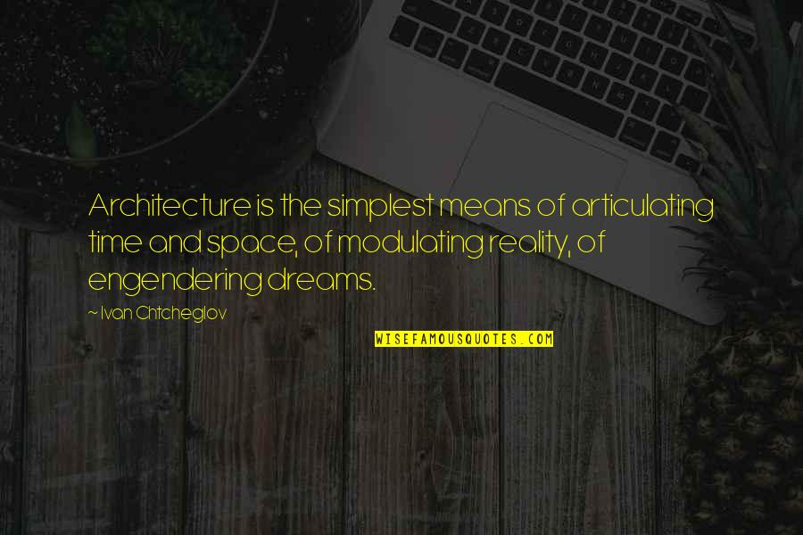 Reality And Dreams Quotes By Ivan Chtcheglov: Architecture is the simplest means of articulating time